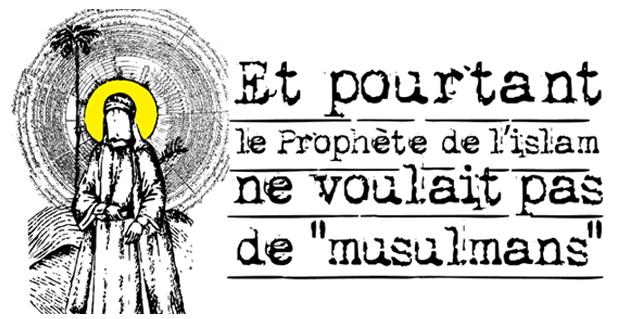 """Et pourtant le Prophète ne voulait pas de """"musulmans"""""""
